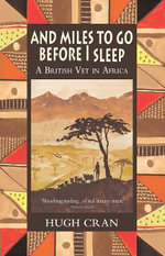 And Miles to Go Before I Sleep : A British Vet in Africa - Hugh Cran