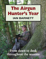 The Airgun Hunter's Year : From Dawn to Dusk Throughout the Seasons - Ian Barnett