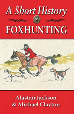 A Short History of Foxhunting - Alastair Jackson
