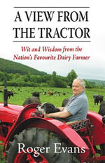 A View from the Tractor : Wit and Wisdom from the Nation's Favourite Dairy Farmer - Roger Evans