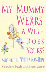 My Mummy Wears a Wig : Does Yours? - Michelle Williams-Huw