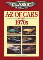 Classic and Sports Car Magazine A-Z of Cars of the 1970s - Graham Robson
