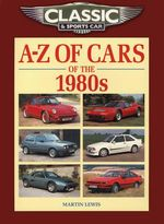 Classic and Sports Car Magazine A-Z of Cars of the 1980s - Martin Lewis