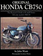 Original Honda CB750 : The Restorer's Guide to K & F Series 750 SOHC Models, 1968-78 - John Wyatt