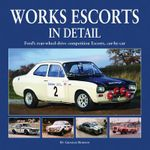 Works Escort in Detail : Ford's Rear-Wheel-Drive Competition Escorts, Car by Car - Graham Robson