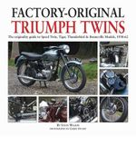 Factory-original Triumph Twins : Speed Twin, Tiger, Thunderbird & Bonneville Models 1938-62 - Steve Wilson
