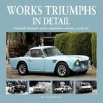 Works Triumphs in Detail : Standard-Triumph's Works Competition Entrants, Car-By-Car - Herridge & Sons Ltd