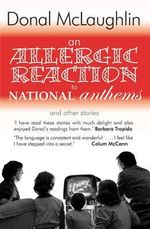 An Allergic Reaction to National Anthems : and Other Stories - Donal McLaughlin