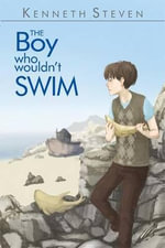 The Boy Who Wouldn't Swim - Kenneth Steven