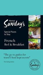 Special Places to Stay: French Bed & Breakfast : Alastair Sawday's Special Places to Stay - Alastair Sawday Publishing Co Ltd.