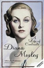 Life Of Contrasts: The Autobiography Diana Mosley : Inspiring Answers from Remarkable Women - Diana Mitford, (Lady Mosley)