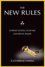 The New Rules of Marriage : Internet Dating, Playfairs and Erotic Power - Catherine Hakim