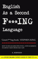 English as a Second F***ing Language : How to Swear More Effectively, with Examples taken from Daily   Life - S. Johnson