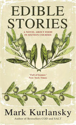 Edible Stories : A Novel in Sixteen Delicious Courses - Mark Kurlansky