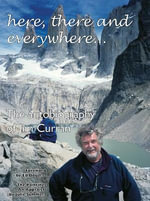 Here, There and Everywhere... : The Autobiography of Jim Curran - Jim Curran