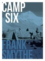 Camp Six : The 1933 Everest Expedition - Frank Smythe