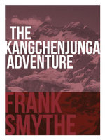 The Kangchenjunga Adventure : The 1930 Expedition to the Third Highest Mountain in the World - Frank Smythe