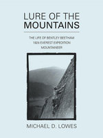 Lure of the Mountains : The life of Bentley Beetham, 1924 Everest Expedition Mountaineer - Michael D. Lowes