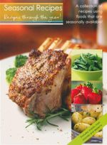 Seasonal Recipes - Recipes Through the Year! : A Collection of Recipes Using Foods That Are Seasonally Available!
