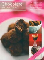 Chocolate Sweets & Treats! : A Collection of Delicious Recipes for Anyone Who Loves Chocolate!