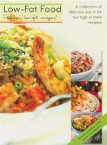 Low Fat Food : A Collection of Delicious Low in Fat but High in Taste Recipes!