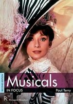 Musicals in Focus : Focus Guides - Paul Terry