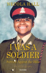I Was a Soldier : Survival Against the Odds - Necola Hall
