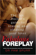 Fabulous Foreplay : The Sex Doctor's Guide to Teasing and Pleasing Your Lover - Dr. Pam Spurr