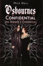 Osbournes Confidential : An Insider's Chronicle - Mick Wall