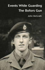 Events While Guarding the Bofors Gun - John McGrath