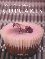 Cupcakes : Best Ever Recipes - Phoebe Gibb