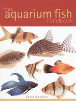 The Aquarium Fish Handbook - David Goodwin