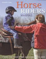 Horse Riders Manual : Caring For Your Horse And Learning To Ride - Amanda Lang