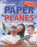 How To Make Paper Planes : Fold Them, Hold Them, Fly Them - Nick Robinson
