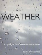 Weather : A Guide To Earth's Weather And Climate - Maria Costantino