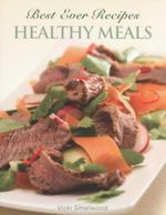 Healthy Meals : Best Ever Recipes - Vicki Smallwood