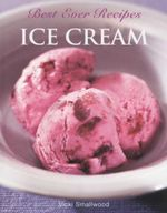 Ice Cream : Best Ever Recipes - Vicki Smallwood