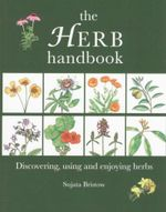 Herb Handbook : Discovering, Using and Enjoying Herbs - Sujata Bristow