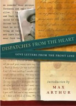 Dispatches from the Heart : Love Letters from the Front Line - Max Arthur