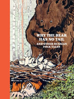 Why the Bear Has No Tail : And Other Russian Fairy-Tales, Retold and Illustrated - Elena Polenova