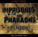 Imprisoned with the Pharaohs : Classic Horror - H. P. Lovecraft