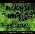 The Alchemist & the Nameless City - H. P. Lovecraft