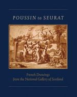 Poussin to Seurat : French Drawings from the National Gallery of Scotland - Michael Clarke