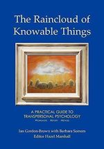 The Raincloud of Knowable Things: A Practical Guide to Transpersonal Psychology : Workshops: History: Method - Ian Gordon-Brown