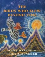 The Birds Who Flew Beyond Time - Anne Baring