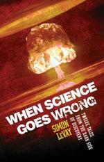 When Science Goes Wrong : Twelve Tales from the Dark Side of Discovery - Simon LeVay