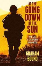 At the Going Down of the Sun : Love, Loss and Sacrifice in Afghanistan - Graham Bound