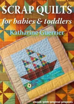 Scrap Quilts for Babies and Toddlers - Katharine Guerrier