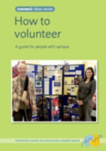How to Volunteer : A Guide for People with Aphasia - Connect - The Communication Disability Network