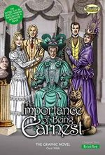 The Importance of Being Earnest the Graphic Novel : Quick Text - Oscar Wilde